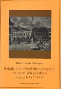 Szkoły dla dzieci niesłyszących na ziemiach polskich w latach 1817-1914 - okładka książki