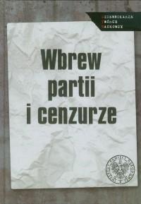 Wbrew partii i cenzurze. Media podziemne w PRL. Studia i artykuły - okładka książki