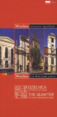 Wrocław - miasto spotkań. Dzielnica Czterech Wyznań - okładka książki
