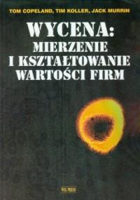 Wycena: mierzenie i kształtowanie wartości firm - okładka książki