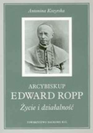 Arcybiskup Edward Ropp. Życie i - okładka książki