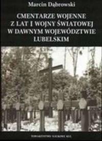 Cmentarze wojenne z lat I Wojny Światowej w dawnym województwie lubelskim - okładka książki
