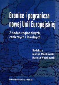 Granice i pogranicza nowej Unii Europejskiej. Z badań regionalnych i lokalnych - okładka książki