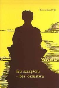 Homo Meditans. Tom XVIII. Ku szczęściu - bez oszustwa - okładka książki