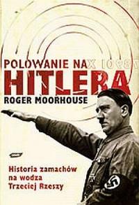 Polowanie na Hitlera. Historia zamachów na wodza Trzeciej Rzeszy - okładka książki