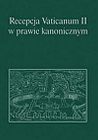 Recepcja Vaticanum II w prawie kanonicznym - okładka książki