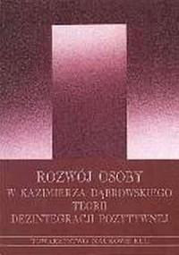 Rozwój osoby w Kazimierza Dąbrowskiego teorii dezintegracji pozytywnej. Materiały konferencji - okładka książki