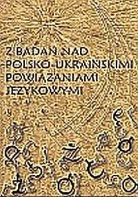 Z badań nad polsko-ukraińskimi powiązaniami językowymi - okładka książki
