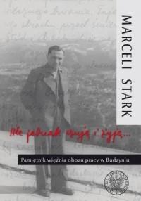 Ale jednak czuję i żyję ... Pamiętnik więźnia obozu pracy w Budzyniu - okładka książki