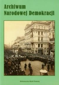 Archiwum Narodowej Demokracji - okładka książki