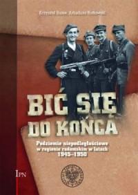 Bić się do końca. Podziemie niepodległościowe w regionie radomskim w latach 1945-1950 - okładka książki