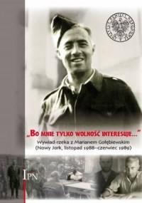 Bo mnie tylko wolność interesuje... Wywiad-rzeka z Marianem Gołębiewskim (Nowy Jork, listopad 1988 - czerwiec 1989) - okładka książki