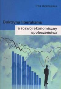 Doktryna liberalizmu a rozwój ekonomiczny społeczeństwa - okładka książki