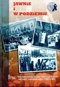 Jawnie i w podziemiu. Wspomnienia ludzi Solidarności regionu radomskiego (1980-1989) - okładka książki