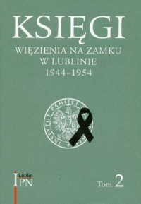 Księgi więzienia na Zamku w Lublinie 1944-1954. Tom 2. Księga Główna więźniów śledczych (8 XII 1944 - 22 II 1945) - okładka książki