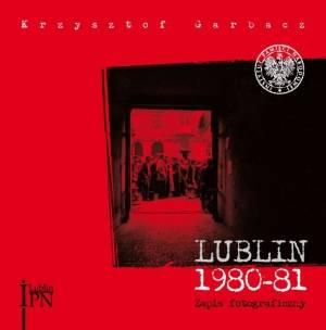 Lublin 1980-1981. Zapis fotograficzny - okładka książki