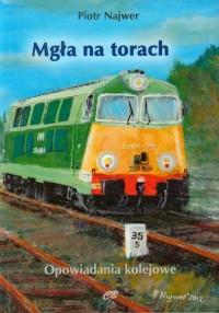 Mgła na torach. Opowiadania kolejowe - okładka książki