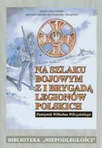 Na szlaku bojowym z I Brygadą Legionów Polskich. Tom 15. Pamiętnik Wilhelma Wilczyńskiego - okładka książki