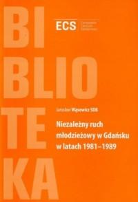 Niezależny ruch młodzieżowy w Gdańsku w latach 1981-1989 - okładka książki