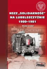 NSZZ Solidarność na Lubelszczyźnie 1980-1981. Wybór źródeł - okładka książki