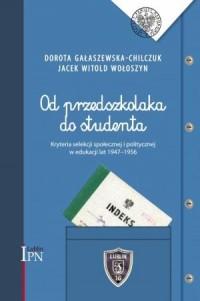 Od przedszkolaka do studenta. Kryteria selekcji społecznej i politycznej w edukacji lat 1947-1956 - okładka książki