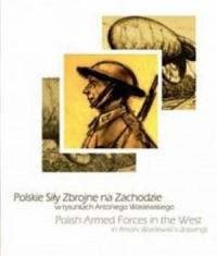 Polskie Siły Zbrojne na Zachodzie w rysunkach Antoniego Wasilewskiego - okładka książki