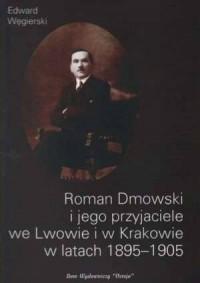 Roman Dmowski i jego przyjaciele we Lwowie i w Krakowie w latach 1895-1905 - okładka książki