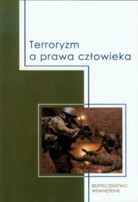 Terroryzm a prawa czowieka. Bezpieczeństwo wewnętrzne - okładka książki