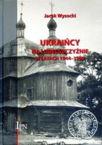 Ukraińcy na Lubelszczyźnie w latach 1944-1989 - okładka książki