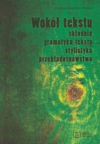 Wokól tekstu. Składnia, gramatyka tekstu, stylistyka, przekładoznawstwo - okładka książki