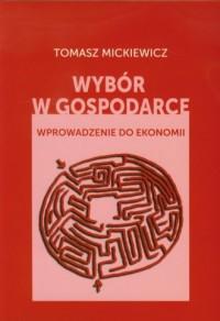 Wybór w gospodarce. Wprowadzenie do ekonomii - okładka książki