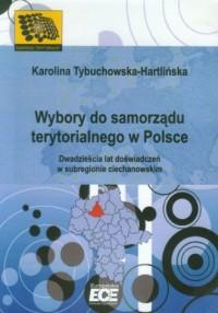Wybory do samorządu terytorialnego w Polsce. Dwadzieścia lat doświadczeń w subregionie ciechanowskim. - okładka książki