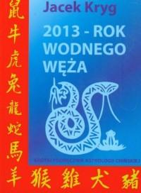 2013 Rok Wodnego Węża. Krótki podręcznik astrologii chińskiej - okładka książki