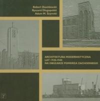 Architektura modernistyczna lat 1928-1940 na obszarze Pomorza Zachodniego - okładka książki