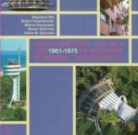 Architektura polska lat 1961-1975 na obszarze Pomorza Zachodniego - okładka książki