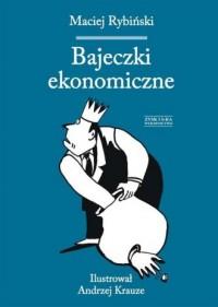 Bajeczki ekonomiczne - Maciej Rybiński - okładka książki