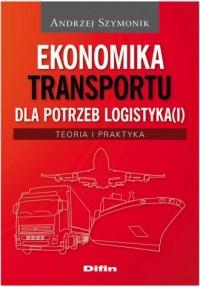 Ekonomika transportu dla potrzeb logistyka(i). Teoria i praktyka - okładka książki