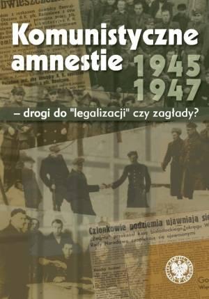 Komunistyczne amnestie lat 1945-1947. - okładka książki