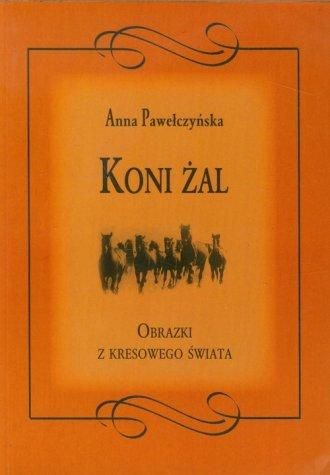 Koni żal. Obrazki z kresowego świata - okładka książki