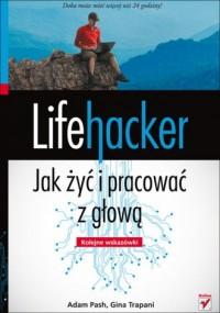 Lifehacker. Jak żyć i pracować z głową. Kolejne wskazówki - okładka książki