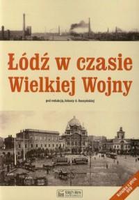 Łódź w czasie Wielkiej Wojny - okładka książki