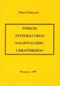 Pojęcie integralnego nacjonalizmu - okładka książki