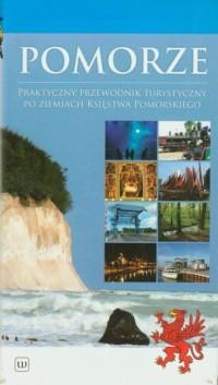 Pomorze. Praktyczny przewodnik turystyczny po ziemiach dawnego Księstwa Pomorskiego - okładka książki