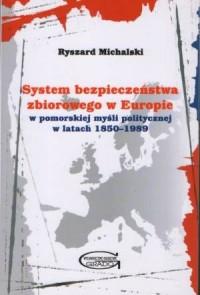 System bezpieczeństwa zbiorowego w Europie w pomorskiej myśli politycznej w latach 1850-1989 - okładka książki