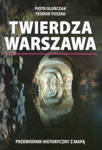 Twierdza Warszawa. Przewodnik historyczny - okładka książki