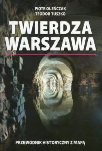 Twierdza Warszawa. Przewodnik historyczny z mapą - okładka książki