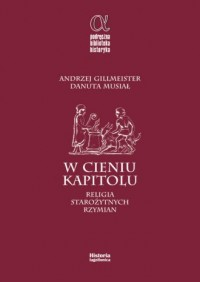 W cieniu Kapitolu. Religia starożytnych Rzymian - okładka książki