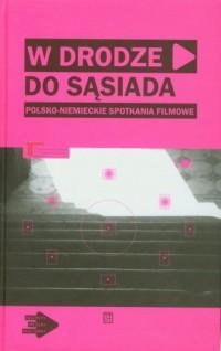 W drodze do sąsiada. Polsko-niemieckie spotkania filmowe (+2 DVD) - okładka książki