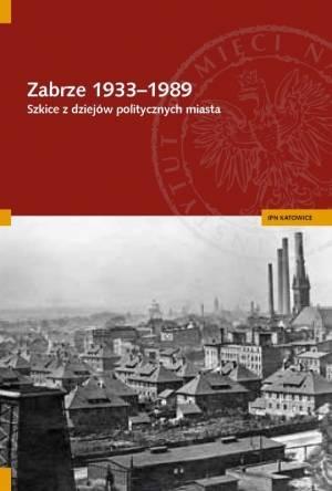 Zabrze 1933-1989. Szkice z dziejów - okładka książki