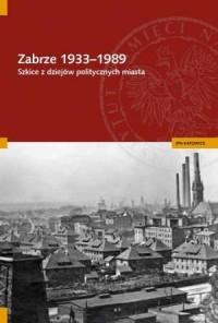 Zabrze 1933-1989. Szkice z dziejów politycznych miasta - okładka książki